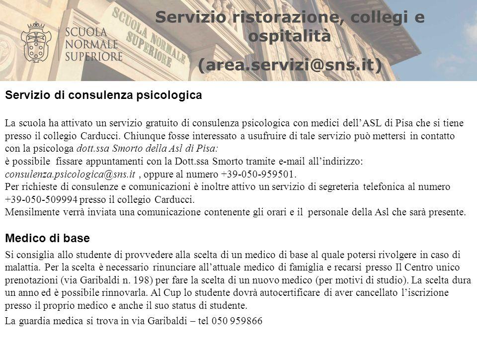 Servizio ristorazione, collegi e ospitalità (area.servizi@sns.it) Servizio di consulenza psicologica La scuola ha attivato un servizio gratuito di con