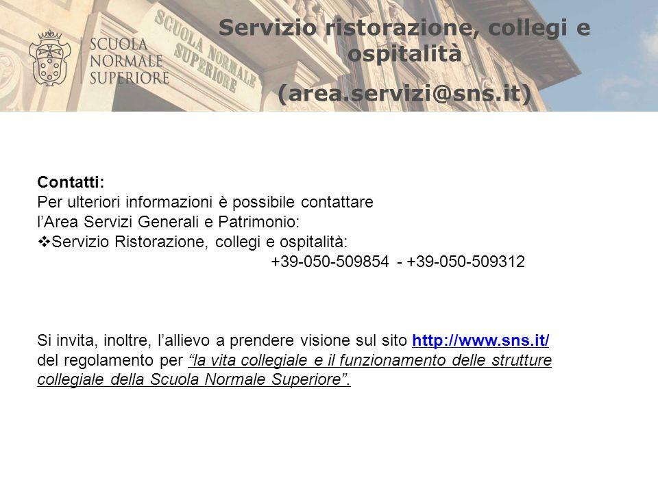Servizio ristorazione, collegi e ospitalità (area.servizi@sns.it) Contatti: Per ulteriori informazioni è possibile contattare lArea Servizi Generali e