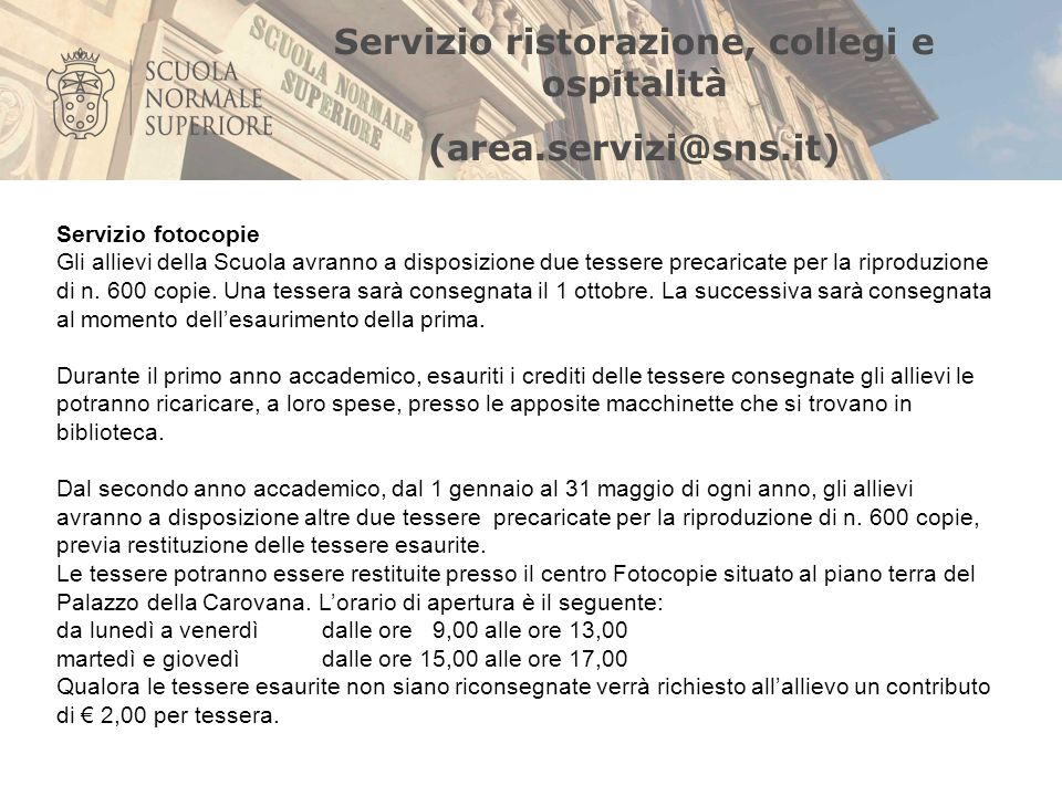 Servizio ristorazione, collegi e ospitalità (area.servizi@sns.it) Servizio di consulenza psicologica La scuola ha attivato un servizio gratuito di consulenza psicologica con medici dellASL di Pisa che si tiene presso il collegio Carducci.