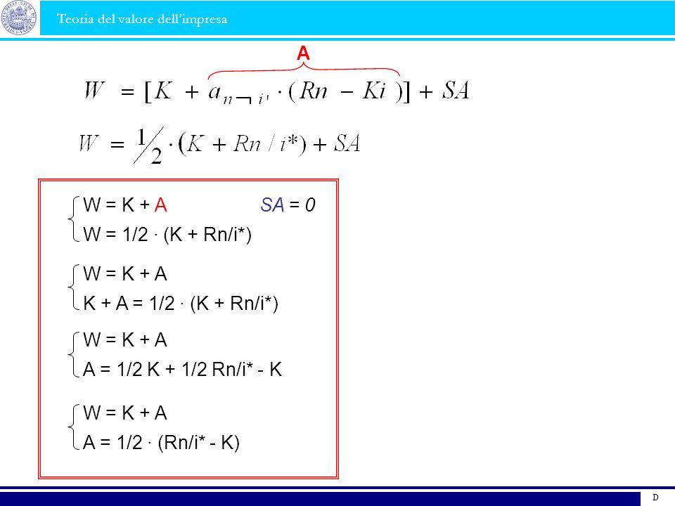 D W = K + A SA = 0 W = 1/2 · (K + Rn/i*) W = K + A K + A = 1/2 · (K + Rn/i*) W = K + A A = 1/2 K + 1/2 Rn/i* - K W = K + A A = 1/2 · (Rn/i* - K) A Teo