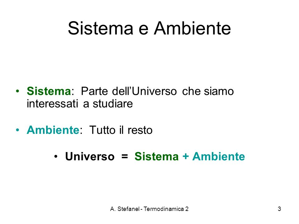 A. Stefanel - Termodinamica 23 Sistema: Parte dellUniverso che siamo interessati a studiare Ambiente: Tutto il resto Universo = Sistema + Ambiente Sis