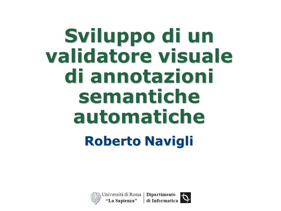 Dipartimento di Informatica Università di Roma La Sapienza Sviluppo di un validatore visuale di annotazioni semantiche automatiche Roberto Navigli