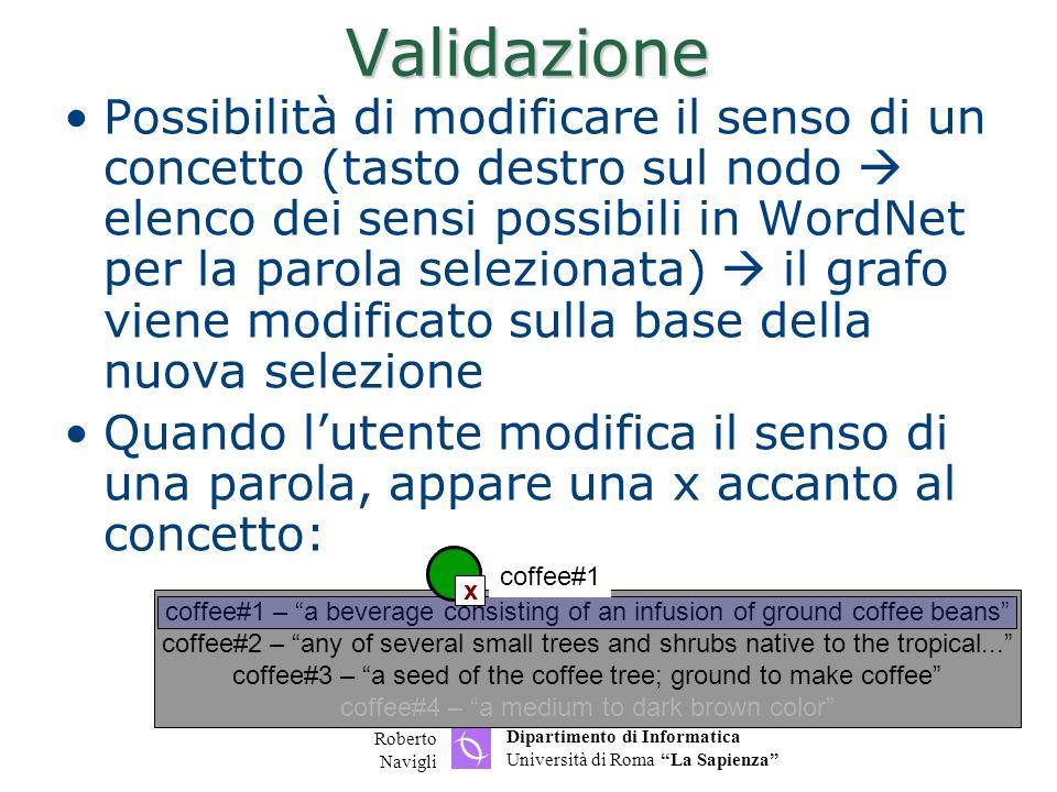 Dipartimento di Informatica Università di Roma La Sapienza Roberto Navigli Validazione Possibilità di modificare il senso di un concetto (tasto destro