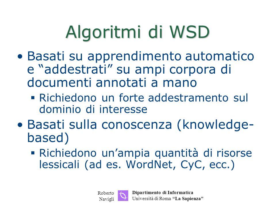 Dipartimento di Informatica Università di Roma La Sapienza Roberto Navigli Algoritmi di WSD Basati su apprendimento automatico e addestrati su ampi co