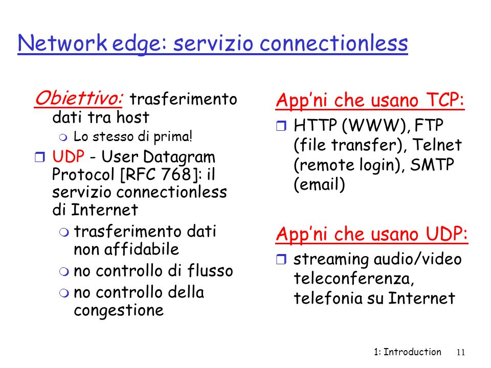 1: Introduction12 Network Core r Rete di router interconnessi r Questione fondamentale : come avviene il trasferimento dei dati.