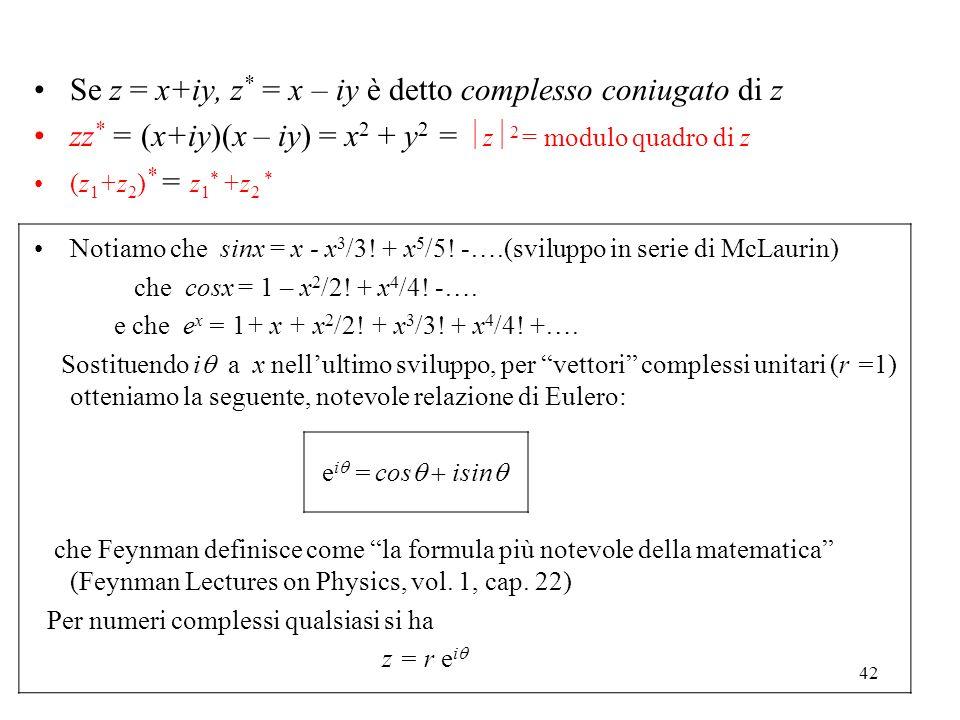 42 Se z = x+iy, z * = x – iy è detto complesso coniugato di z zz * = (x+iy)(x – iy) = x 2 + y 2 = z 2 = modulo quadro di z (z 1 +z 2 ) * = z 1 * +z 2