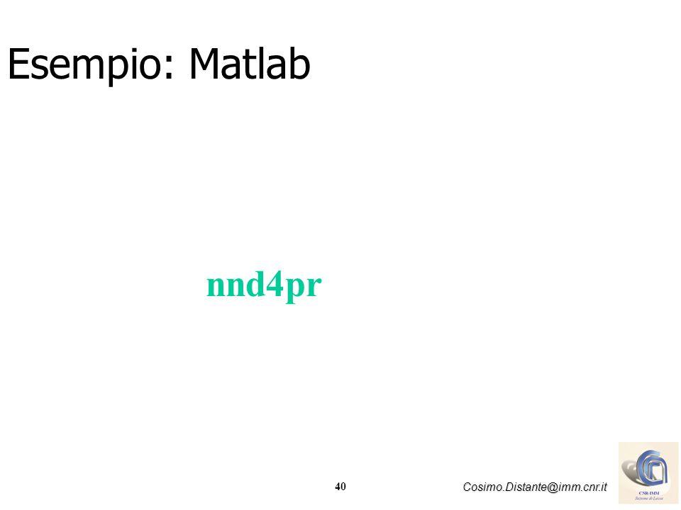 40 Cosimo.Distante@imm.cnr.it nnd4pr Esempio: Matlab