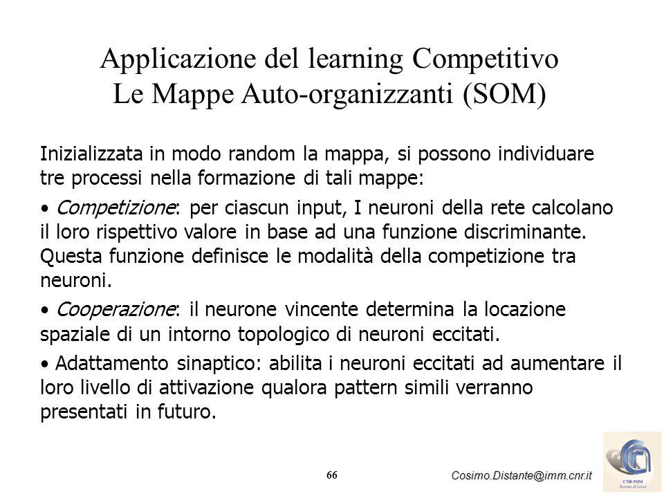 66 Cosimo.Distante@imm.cnr.it Applicazione del learning Competitivo Le Mappe Auto-organizzanti (SOM) Inizializzata in modo random la mappa, si possono