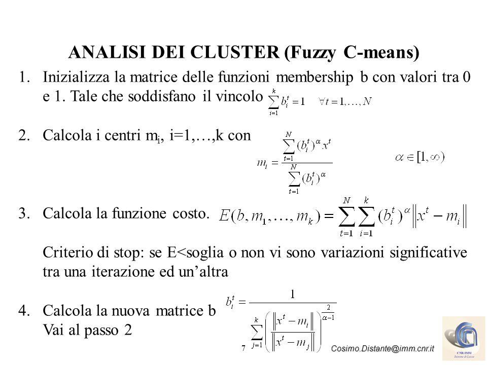 7 Cosimo.Distante@imm.cnr.it ANALISI DEI CLUSTER (Fuzzy C-means) 1.Inizializza la matrice delle funzioni membership b con valori tra 0 e 1. Tale che s