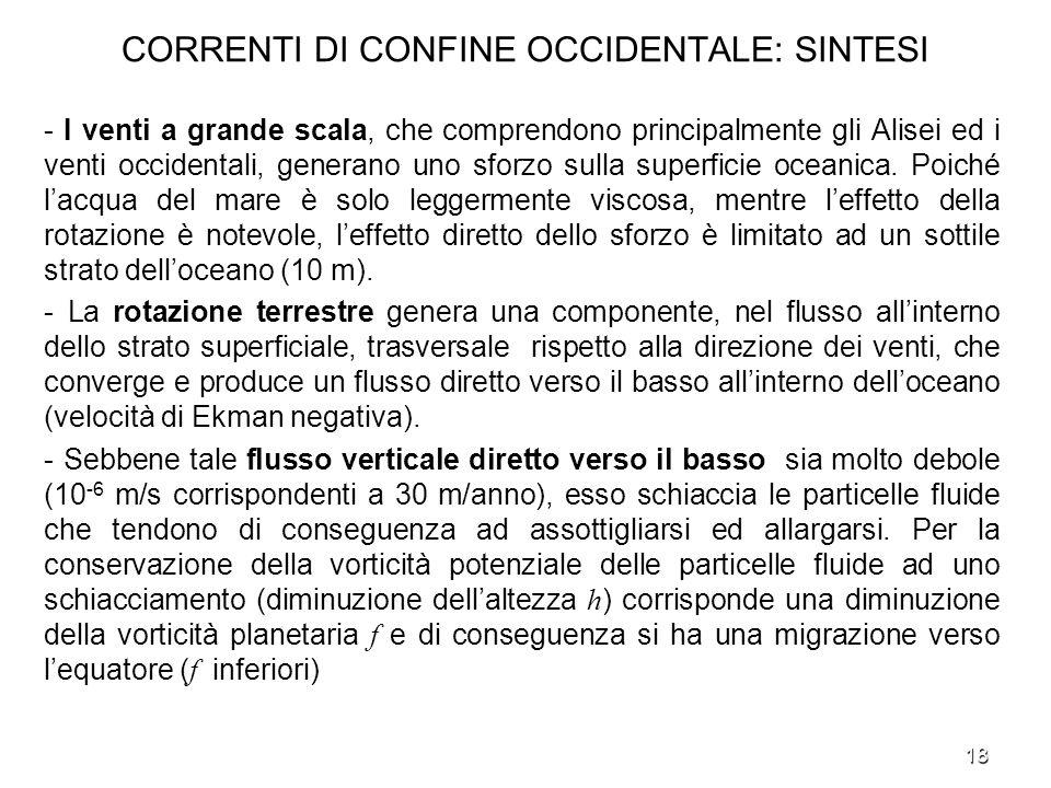 18 CORRENTI DI CONFINE OCCIDENTALE: SINTESI - I venti a grande scala, che comprendono principalmente gli Alisei ed i venti occidentali, generano uno s