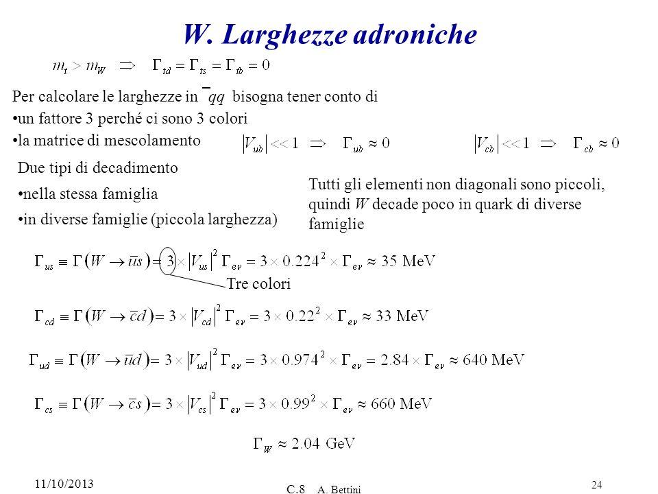 11/10/2013 C.8 A. Bettini 24 W. Larghezze adroniche Tre colori Per calcolare le larghezze in qq bisogna tener conto di un fattore 3 perché ci sono 3 c
