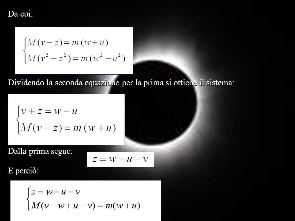 Masse Uguali con un corpo inizialmente fermo In questo caso abbiamo M = m e v = 0.