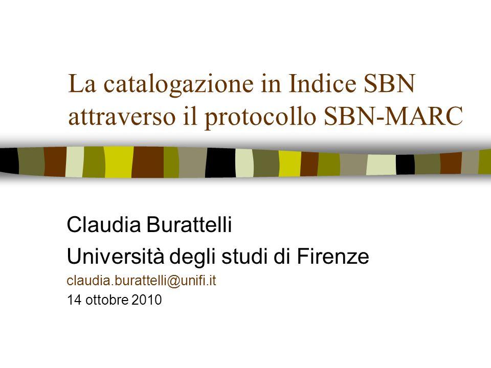 La catalogazione in Indice SBN attraverso il protocollo SBN-MARC Claudia Burattelli Università degli studi di Firenze claudia.burattelli@unifi.it 14 o