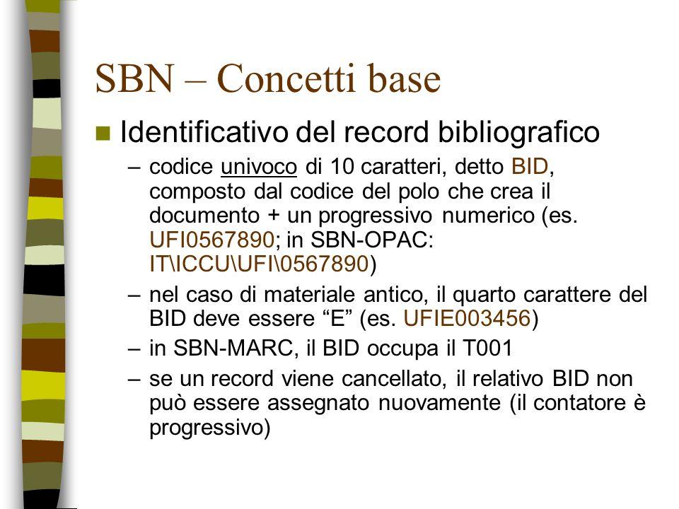 SBN – Concetti base Identificativo del record bibliografico –codice univoco di 10 caratteri, detto BID, composto dal codice del polo che crea il docum