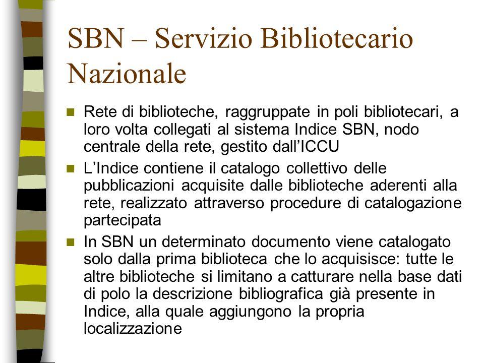 SBN – Servizio Bibliotecario Nazionale Rete di biblioteche, raggruppate in poli bibliotecari, a loro volta collegati al sistema Indice SBN, nodo centr