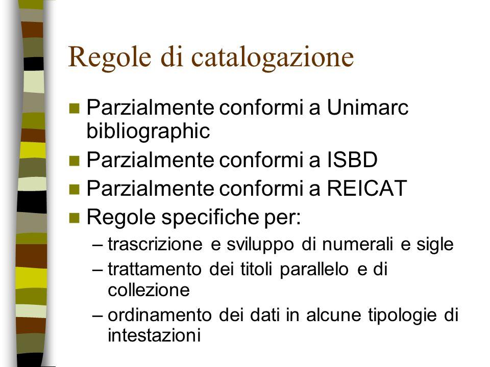 Regole di catalogazione Parzialmente conformi a Unimarc bibliographic Parzialmente conformi a ISBD Parzialmente conformi a REICAT Regole specifiche pe