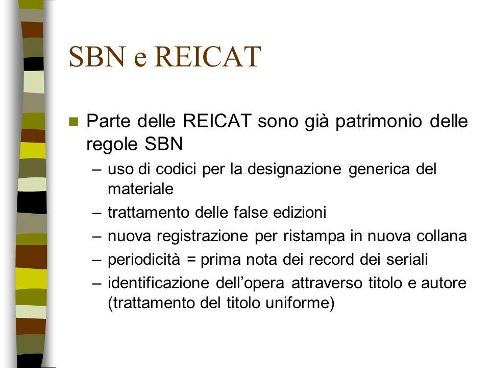 SBN e REICAT Parte delle REICAT sono già patrimonio delle regole SBN –uso di codici per la designazione generica del materiale –trattamento delle fals