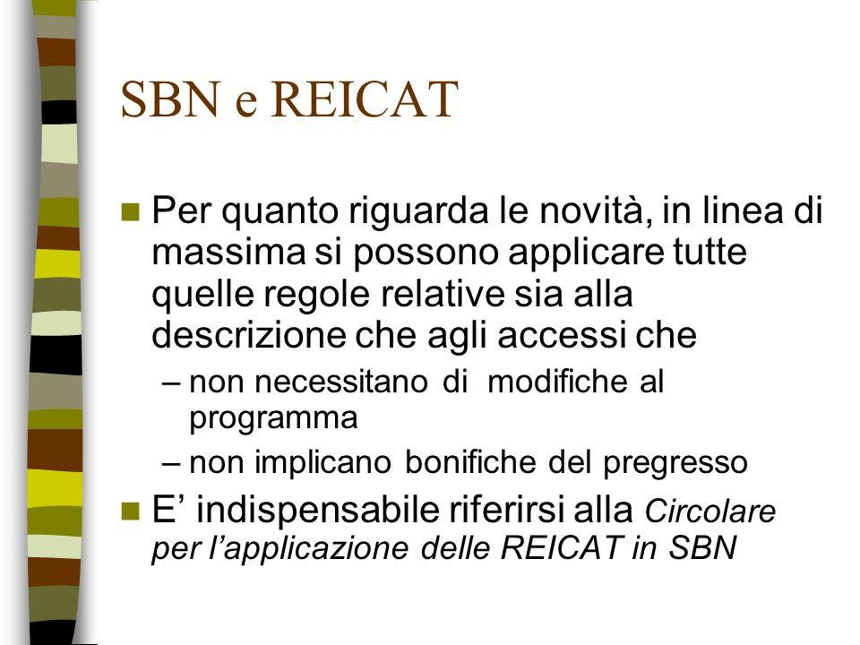 SBN e REICAT Per quanto riguarda le novità, in linea di massima si possono applicare tutte quelle regole relative sia alla descrizione che agli access