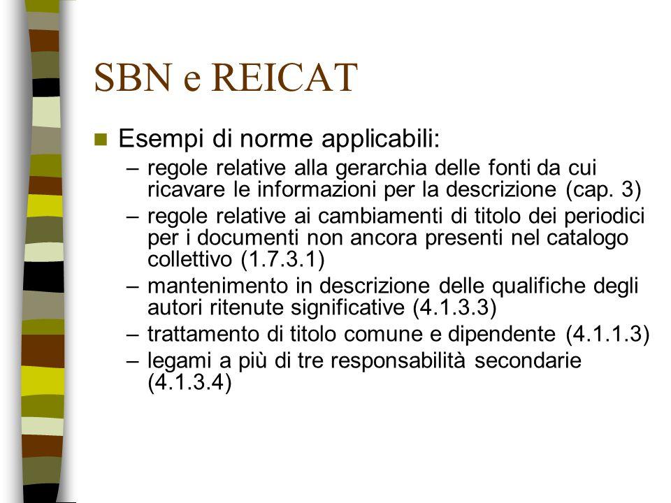 SBN e REICAT Esempi di norme applicabili: –regole relative alla gerarchia delle fonti da cui ricavare le informazioni per la descrizione (cap. 3) –reg