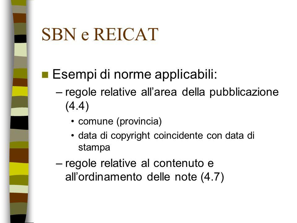 SBN e REICAT Esempi di norme applicabili: –regole relative allarea della pubblicazione (4.4) comune (provincia) data di copyright coincidente con data