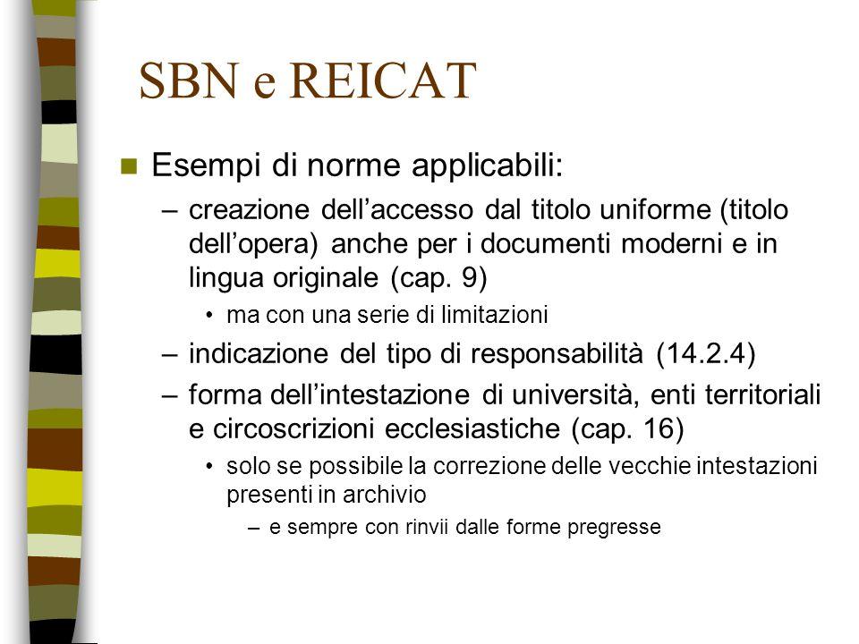 SBN e REICAT Esempi di norme applicabili: –creazione dellaccesso dal titolo uniforme (titolo dellopera) anche per i documenti moderni e in lingua orig