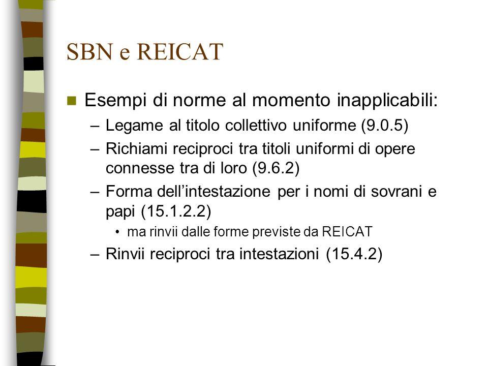 SBN e REICAT Esempi di norme al momento inapplicabili: –Legame al titolo collettivo uniforme (9.0.5) –Richiami reciproci tra titoli uniformi di opere