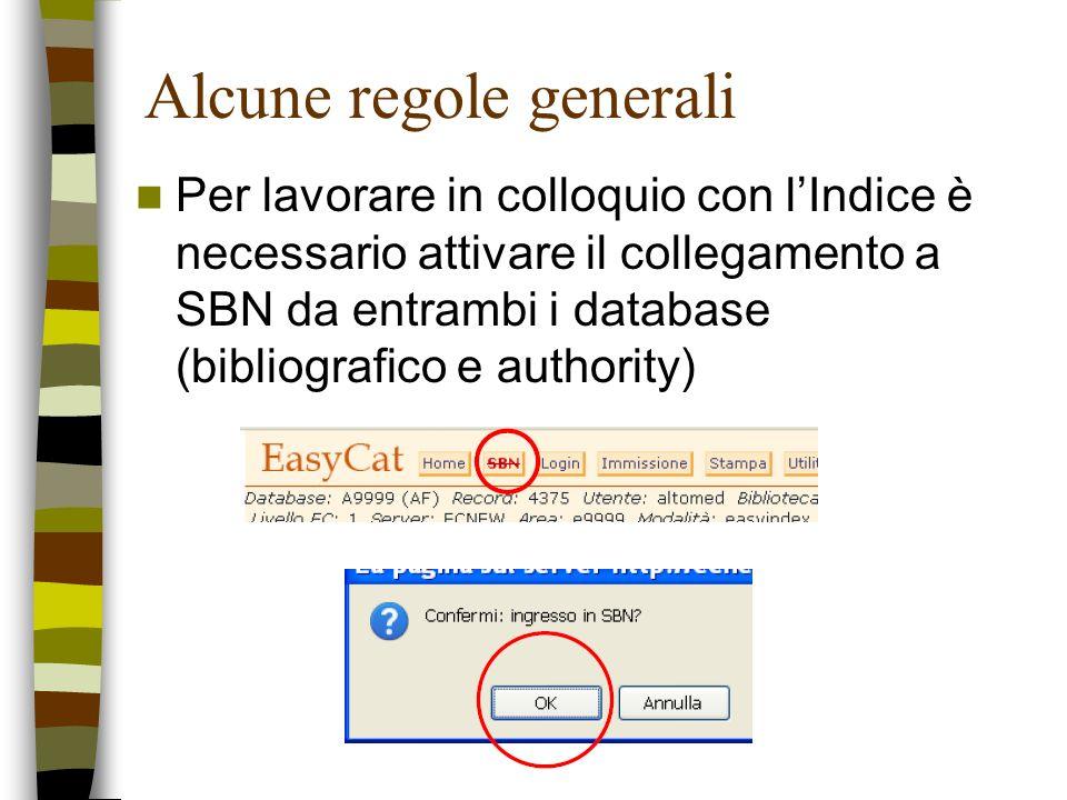 Alcune regole generali Per lavorare in colloquio con lIndice è necessario attivare il collegamento a SBN da entrambi i database (bibliografico e autho