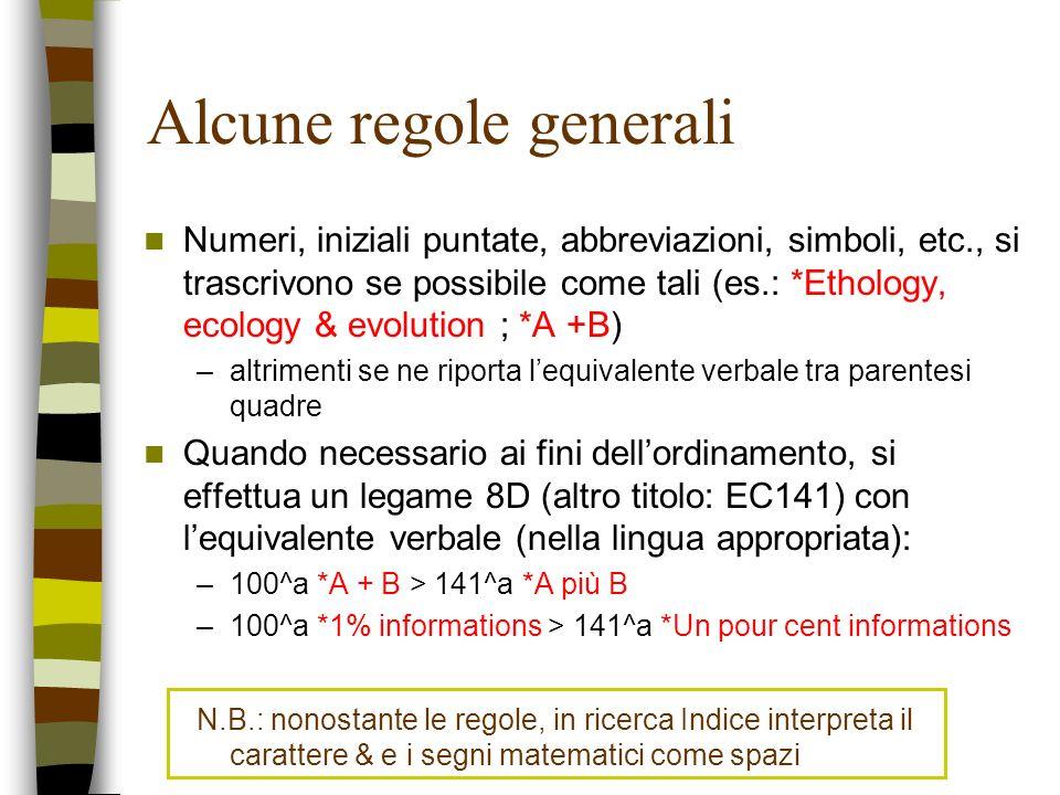 Alcune regole generali Numeri, iniziali puntate, abbreviazioni, simboli, etc., si trascrivono se possibile come tali (es.: *Ethology, ecology & evolut