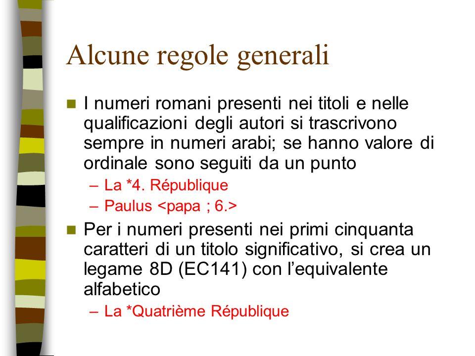 Alcune regole generali I numeri romani presenti nei titoli e nelle qualificazioni degli autori si trascrivono sempre in numeri arabi; se hanno valore