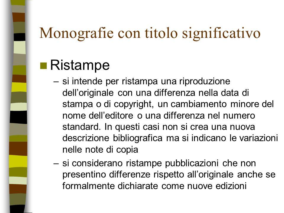Monografie con titolo significativo Ristampe –si intende per ristampa una riproduzione delloriginale con una differenza nella data di stampa o di copy