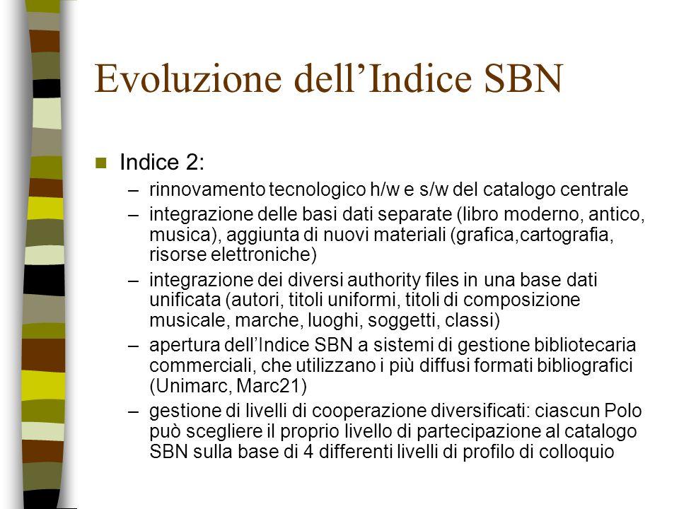 Evoluzione dellIndice SBN Indice 2: –rinnovamento tecnologico h/w e s/w del catalogo centrale –integrazione delle basi dati separate (libro moderno, a