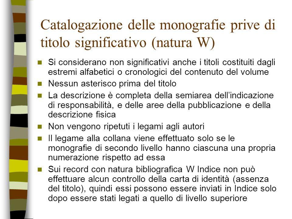 Catalogazione delle monografie prive di titolo significativo (natura W) Si considerano non significativi anche i titoli costituiti dagli estremi alfab
