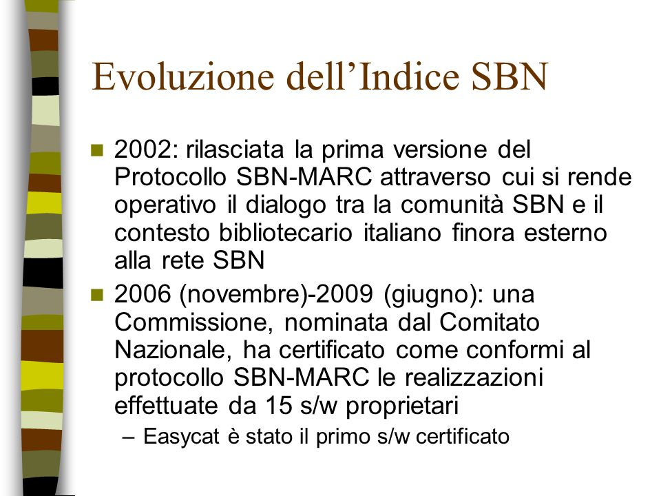 Il protocollo SBN-MARC Alla medesima base dati (Indice) si accede attualmente attraverso due protocolli diversi: 1.il protocollo SBN (SBN1), che consente il colloquio con i poli storici e garantisce tutte le funzioni previste dal precedente Indice 2.il protocollo SBN-MARC (SBN2), che consente un maggior numero di funzioni e la gestione di un maggior numero di dati (ad es.