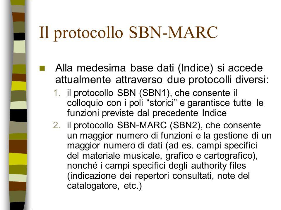 Il protocollo SBN-MARC Attualmente la maggior parte dei poli aderenti a Indice utilizza ancora il vecchio protocollo di colloquio –CFI e BVE hanno adottato il nuovo protocollo nel 2010 Il nuovo protocollo –adotta la semantica UNIMARC –adotta lo standard UNICODE – UTF8 per la codifica dei caratteri speciali (invece della codifica esabyte di SBN1) –prevede la possibilità di configurare diversi profili di Polo e di utenza in base alle operazioni abilitate, alla tipologia dei materiali trattati e alla tipologia di A.F.