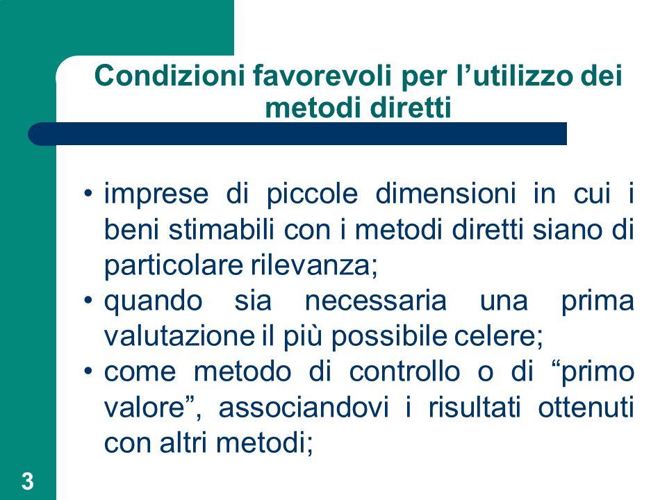 3 Condizioni favorevoli per lutilizzo dei metodi diretti imprese di piccole dimensioni in cui i beni stimabili con i metodi diretti siano di particola