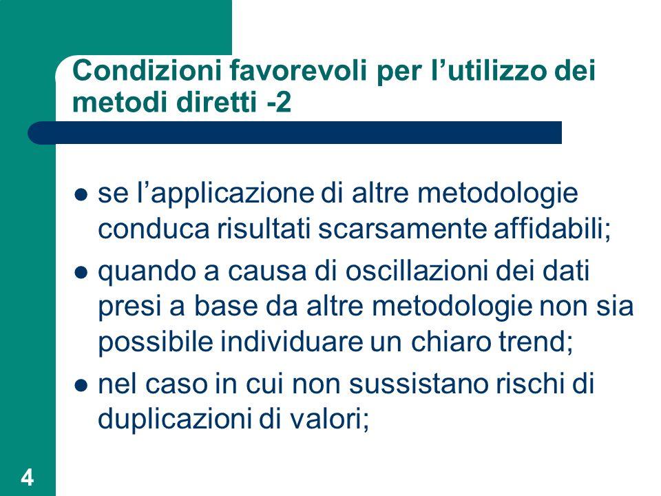 4 Condizioni favorevoli per lutilizzo dei metodi diretti -2 se lapplicazione di altre metodologie conduca risultati scarsamente affidabili; quando a c