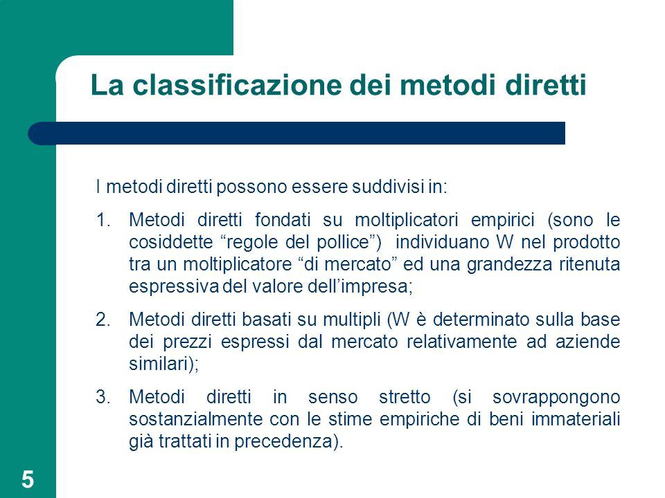 5 La classificazione dei metodi diretti I metodi diretti possono essere suddivisi in: 1.Metodi diretti fondati su moltiplicatori empirici (sono le cos