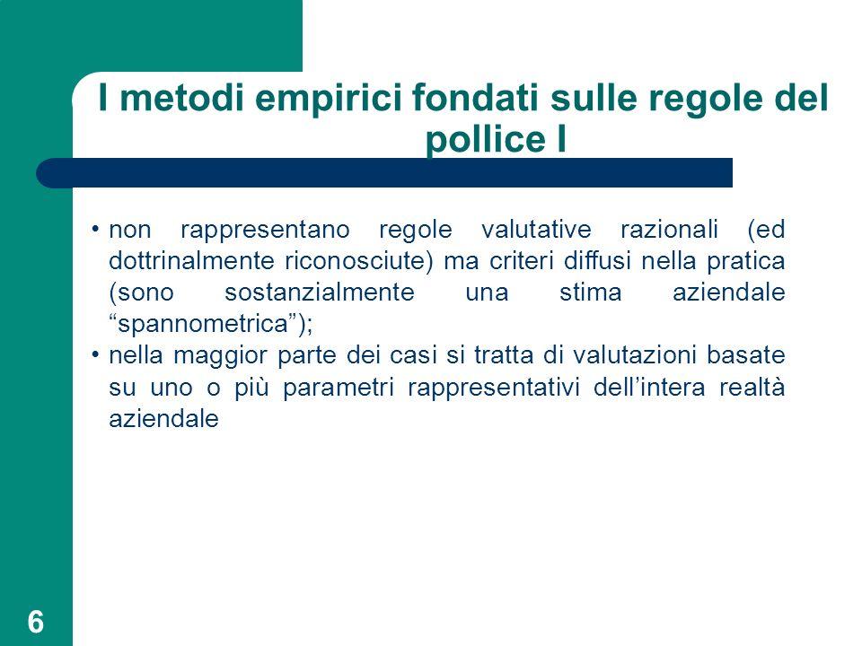 6 I metodi empirici fondati sulle regole del pollice I non rappresentano regole valutative razionali (ed dottrinalmente riconosciute) ma criteri diffu