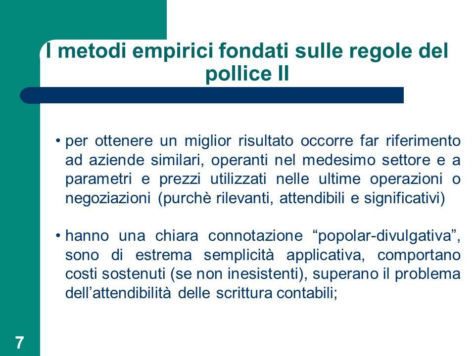 7 I metodi empirici fondati sulle regole del pollice II per ottenere un miglior risultato occorre far riferimento ad aziende similari, operanti nel me
