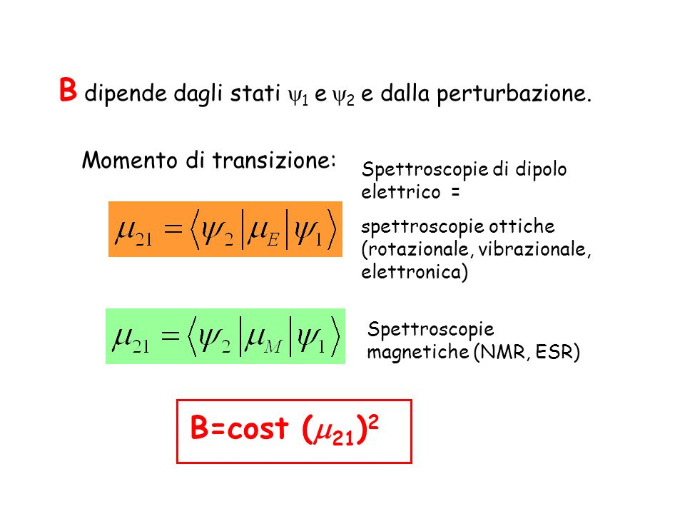B dipende dagli stati 1 e 2 e dalla perturbazione. Momento di transizione: Spettroscopie di dipolo elettrico = spettroscopie ottiche (rotazionale, vib