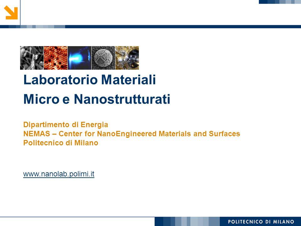 Laboratorio Materiali Micro e Nanostrutturati www.nanolab.polimi.it Dipartimento di Energia NEMAS – Center for NanoEngineered Materials and Surfaces P