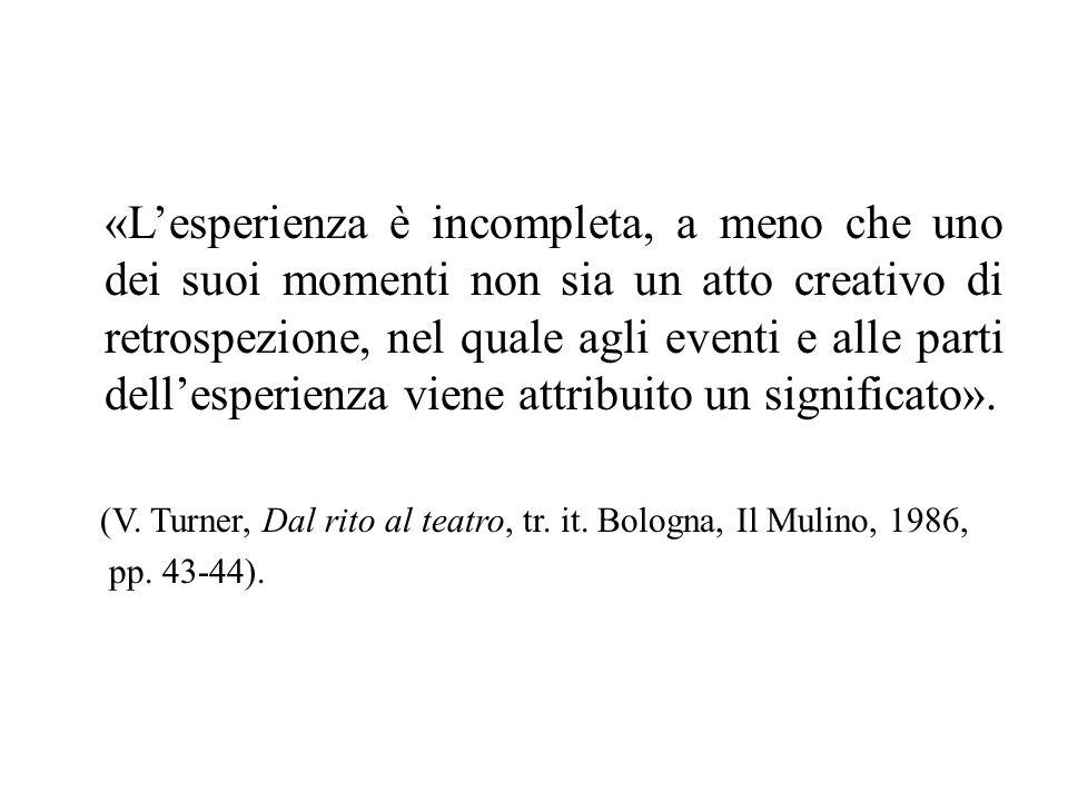 «Lesperienza è incompleta, a meno che uno dei suoi momenti non sia un atto creativo di retrospezione, nel quale agli eventi e alle parti dellesperienza viene attribuito un significato».