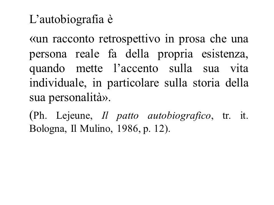 Lautobiografia è « un racconto retrospettivo in prosa che una persona reale fa della propria esistenza, quando mette laccento sulla sua vita individuale, in particolare sulla storia della sua personalità».