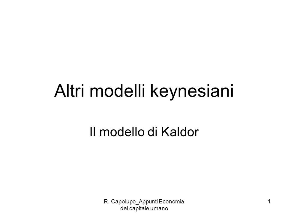 R. Capolupo_Appunti Economia del capitale umano 1 Altri modelli keynesiani Il modello di Kaldor