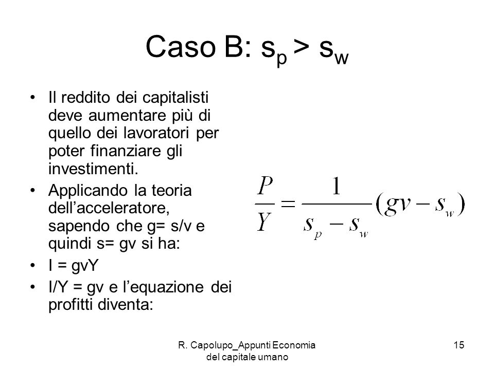 R. Capolupo_Appunti Economia del capitale umano 15 Caso B: s p > s w Il reddito dei capitalisti deve aumentare più di quello dei lavoratori per poter