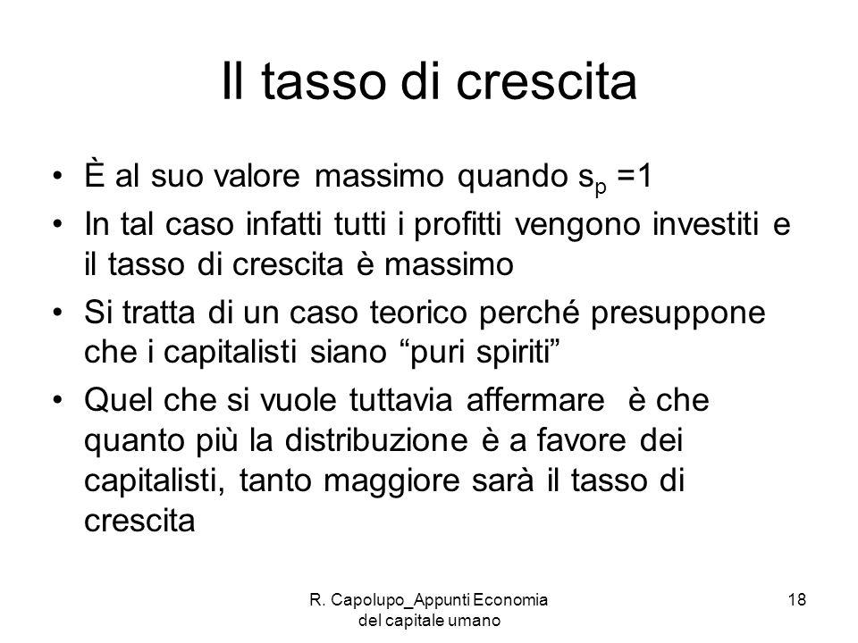 R. Capolupo_Appunti Economia del capitale umano 18 Il tasso di crescita È al suo valore massimo quando s p =1 In tal caso infatti tutti i profitti ven