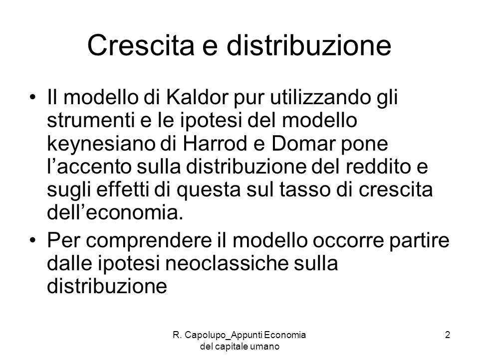 R. Capolupo_Appunti Economia del capitale umano 2 Crescita e distribuzione Il modello di Kaldor pur utilizzando gli strumenti e le ipotesi del modello