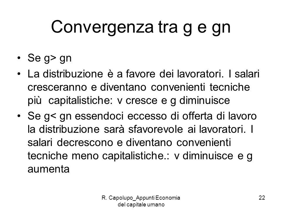 R. Capolupo_Appunti Economia del capitale umano 22 Convergenza tra g e gn Se g> gn La distribuzione è a favore dei lavoratori. I salari cresceranno e