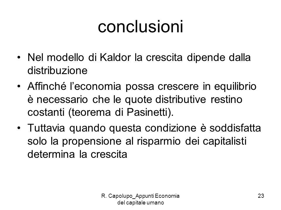 R. Capolupo_Appunti Economia del capitale umano 23 conclusioni Nel modello di Kaldor la crescita dipende dalla distribuzione Affinché leconomia possa