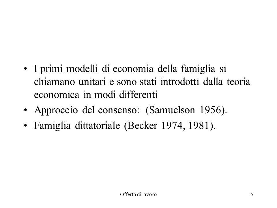 Offerta di lavoro5 I primi modelli di economia della famiglia si chiamano unitari e sono stati introdotti dalla teoria economica in modi differenti Ap